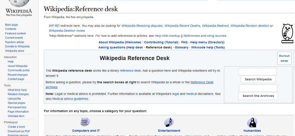 The reference desk (pictured above) can be a great place to find resources. It has links to everything you need to know about Wikipedia including how to contribute, where to find sources, and an area where you can ask experienced editors questions about your research.