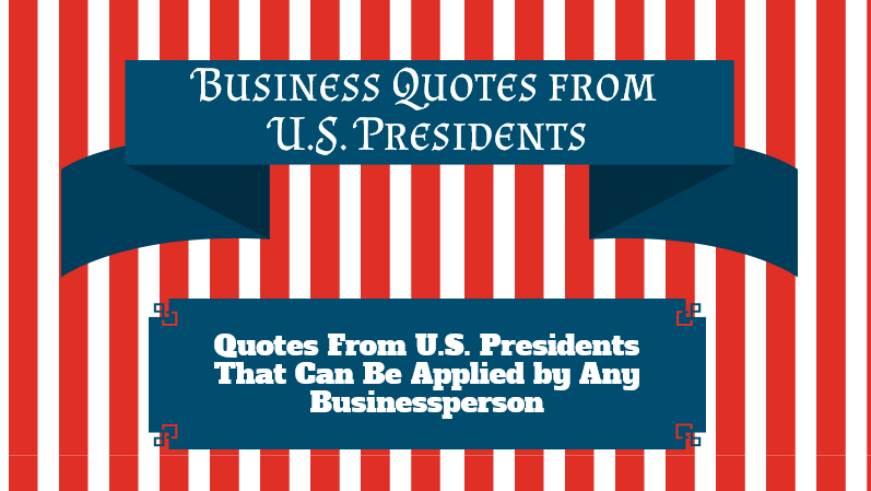 Business Quotes from United States Presidents – INFOGRAPHIC