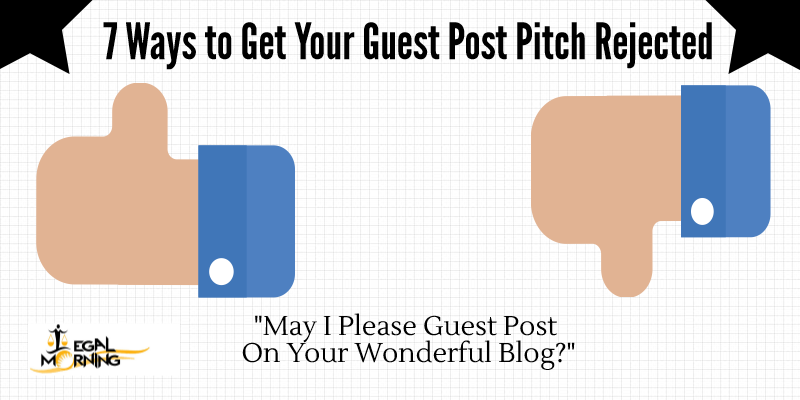 7 Ways to Get Your Guest Post Pitch Rejected