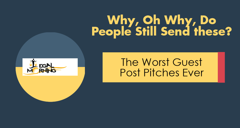 The Worst Guest Post Pitches Ever: Why Do You Still Send These?